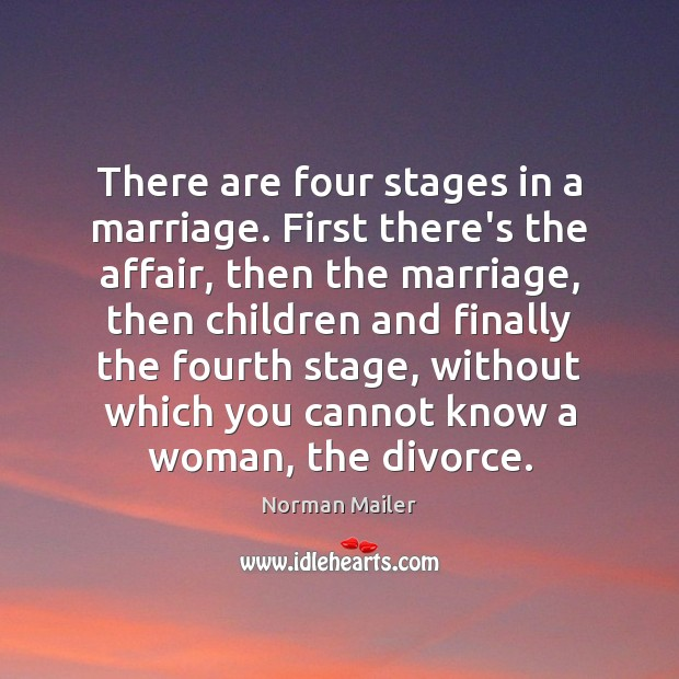 There are four stages in a marriage. First there's the affair, then Divorce Quotes Image