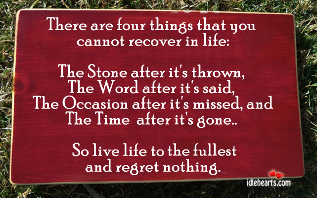 There Are Four Things That You Cannot Recover In Life…