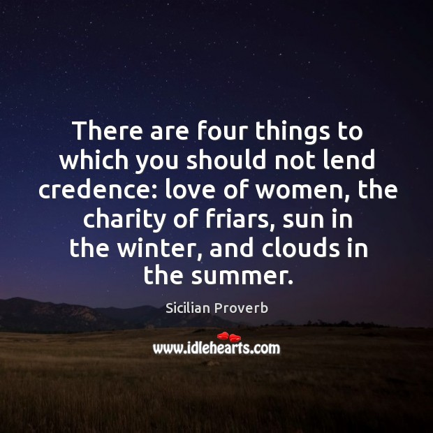 There are four things to which you should not lend credence Image