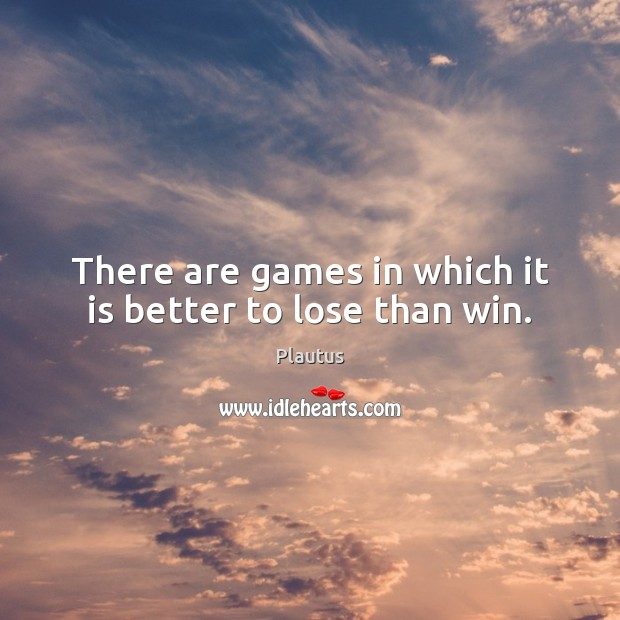 There are games in which it is better to lose than win. Image