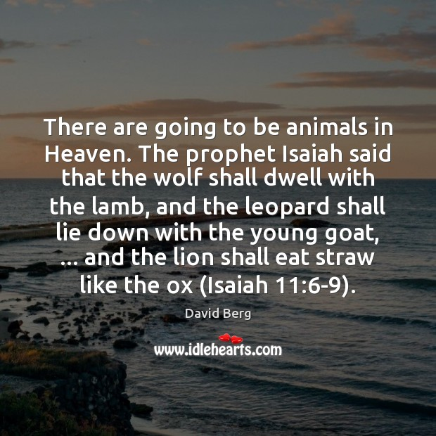 There are going to be animals in Heaven. The prophet Isaiah said David Berg Picture Quote