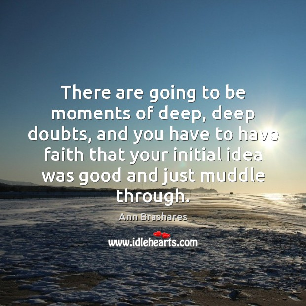 Image, There are going to be moments of deep, deep doubts, and you