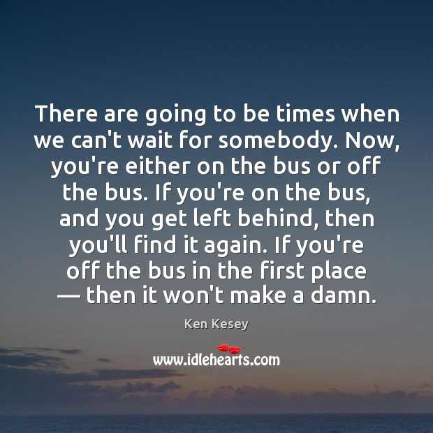 There are going to be times when we can't wait for somebody. Image