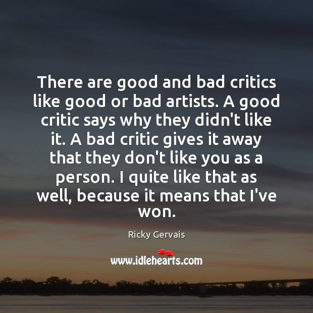 There are good and bad critics like good or bad artists. A Image