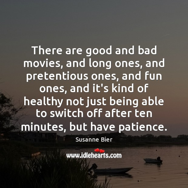 There are good and bad movies, and long ones, and pretentious ones, Image
