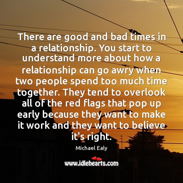 There are good and bad times in a relationship. You start to Time Together Quotes Image