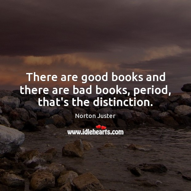 There are good books and there are bad books, period, that's the distinction. Image