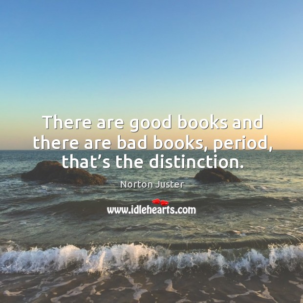 Image, There are good books and there are bad books, period, that's the distinction.