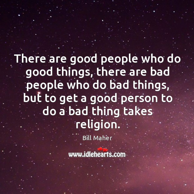 There are good people who do good things, there are bad people Image