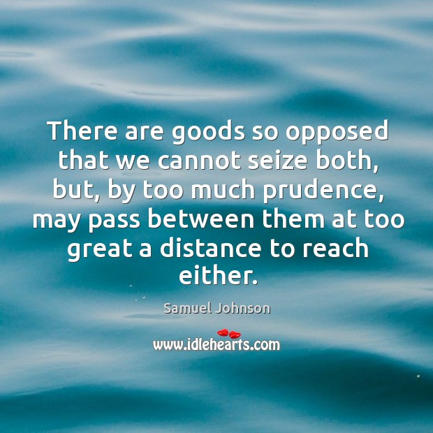 Image, There are goods so opposed that we cannot seize both, but