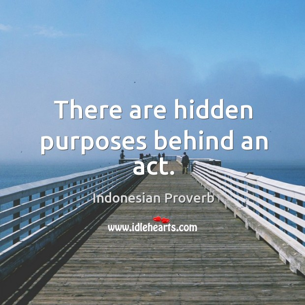There are hidden purposes behind an act. Indonesian Proverbs Image