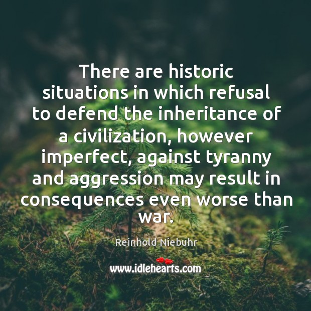 There are historic situations in which refusal to defend the inheritance of a civilization Image