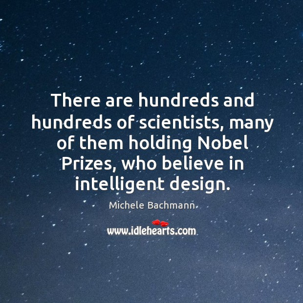 There are hundreds and hundreds of scientists, many of them holding Nobel Image