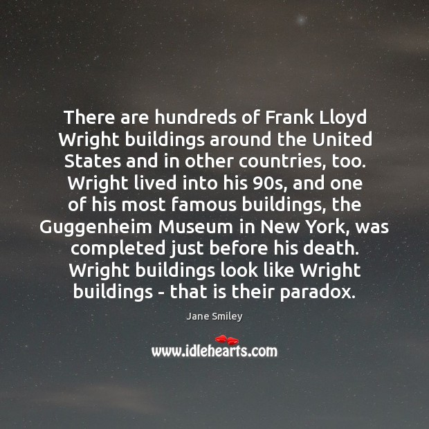 There are hundreds of Frank Lloyd Wright buildings around the United States Jane Smiley Picture Quote
