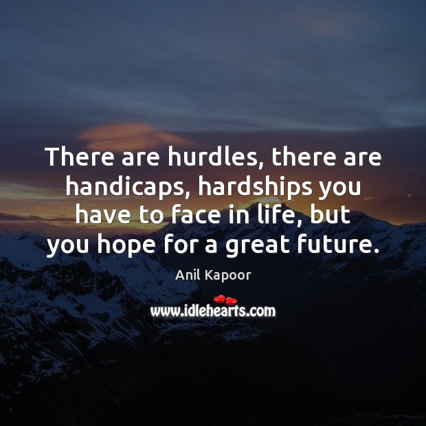 Image, There are hurdles, there are handicaps, hardships you have to face in