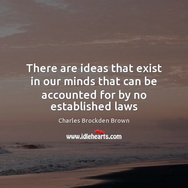 There are ideas that exist in our minds that can be accounted for by no established laws Image