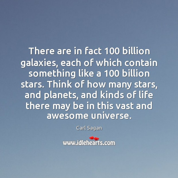 There are in fact 100 billion galaxies, each of which contain something like Carl Sagan Picture Quote