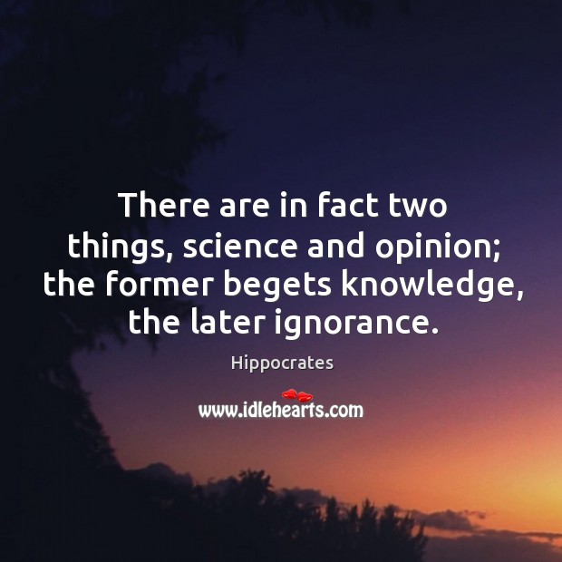 Image, There are in fact two things, science and opinion; the former begets knowledge, the later ignorance.