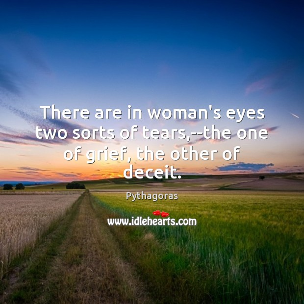 Image about There are in woman's eyes two sorts of tears,–the one of grief, the other of deceit.