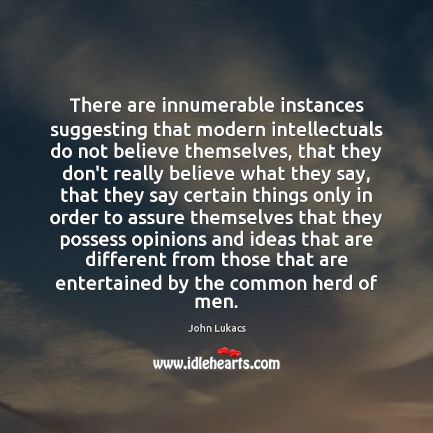Image, There are innumerable instances suggesting that modern intellectuals do not believe themselves,