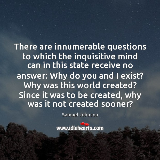 Image, There are innumerable questions to which the inquisitive mind can in this