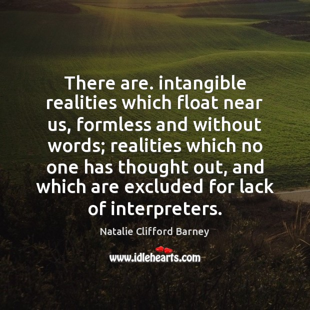 There are. intangible realities which float near us, formless and without words; Image