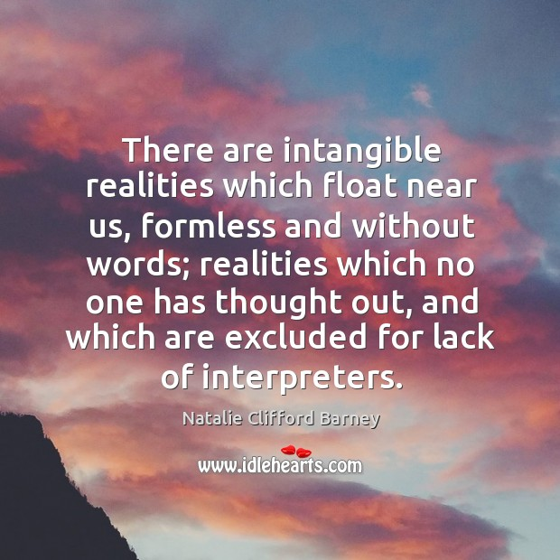 There are intangible realities which float near us Image
