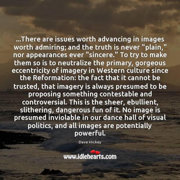 Image, …There are issues worth advancing in images worth admiring; and the truth