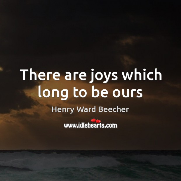 Image, There are joys which long to be ours