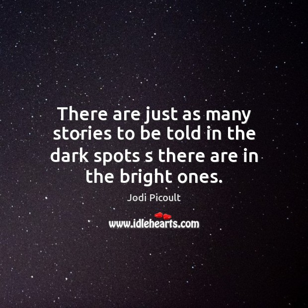 There are just as many stories to be told in the dark Jodi Picoult Picture Quote
