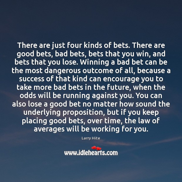 There are just four kinds of bets. There are good bets, bad Image