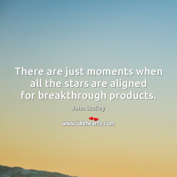There are just moments when all the stars are aligned for breakthrough products. Image