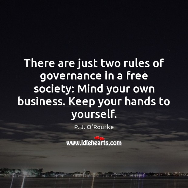 There are just two rules of governance in a free society: Mind Business Quotes Image