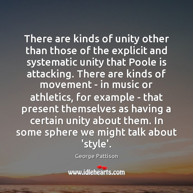 There are kinds of unity other than those of the explicit and George Pattison Picture Quote