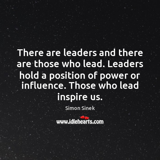 There are leaders and there are those who lead. Leaders hold a Simon Sinek Picture Quote