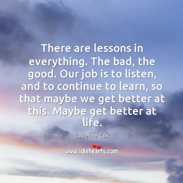 Image, There are lessons in everything. The bad, the good. Our job is