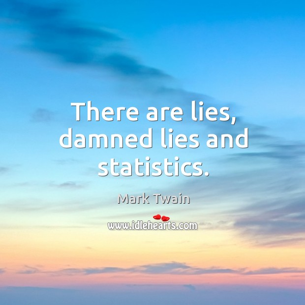 There are lies, damned lies and statistics. Image