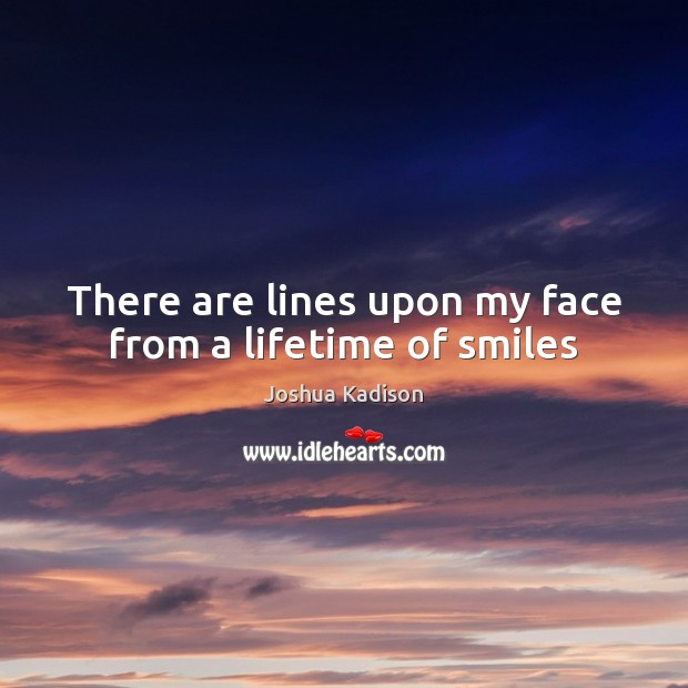 There are lines upon my face from a lifetime of smiles Image