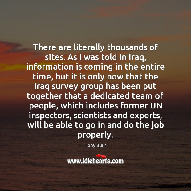 There are literally thousands of sites. As I was told in Iraq, Tony Blair Picture Quote