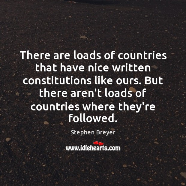 There are loads of countries that have nice written constitutions like ours. Image