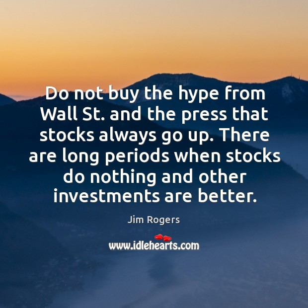 There are long periods when stocks do nothing and other investments are better. Jim Rogers Picture Quote