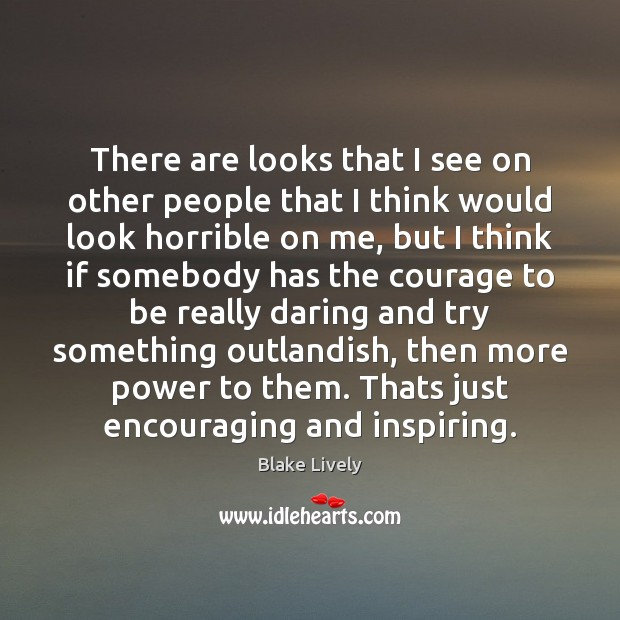 There are looks that I see on other people that I think Image