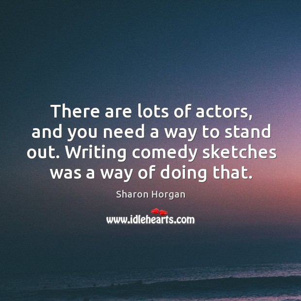 There are lots of actors, and you need a way to stand Image