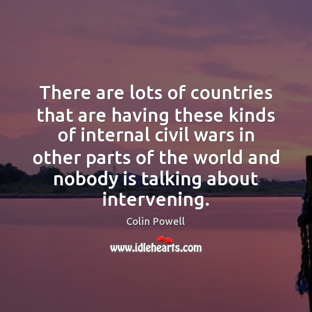 There are lots of countries that are having these kinds of internal Colin Powell Picture Quote