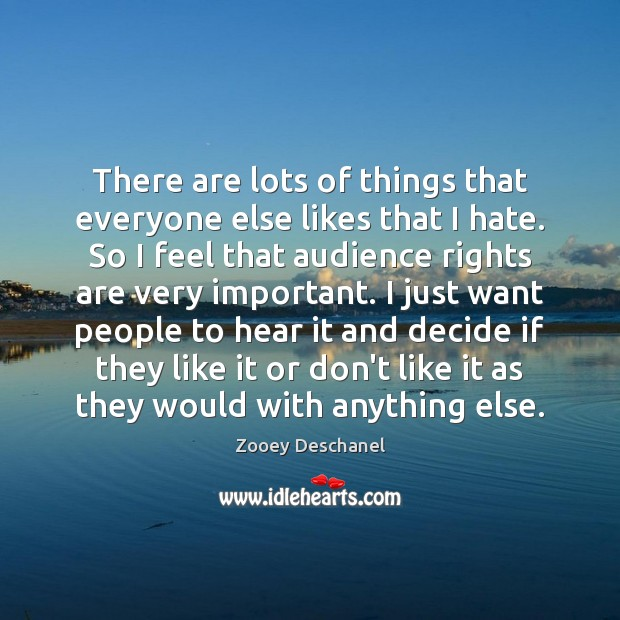 There are lots of things that everyone else likes that I hate. Image