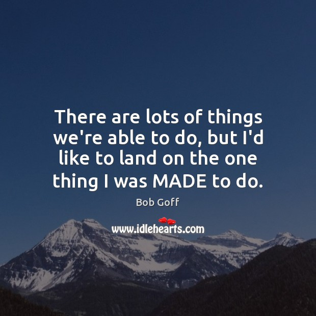 There are lots of things we're able to do, but I'd like Bob Goff Picture Quote