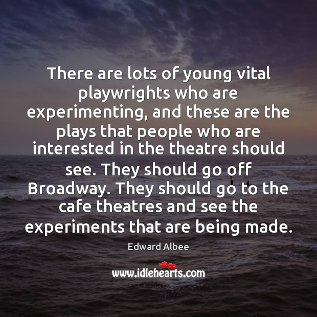 There are lots of young vital playwrights who are experimenting, and these Image