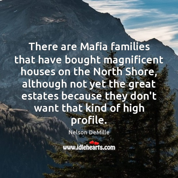 There are Mafia families that have bought magnificent houses on the North Nelson DeMille Picture Quote