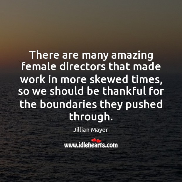 There are many amazing female directors that made work in more skewed Image