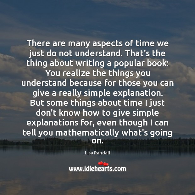 There are many aspects of time we just do not understand. That's Lisa Randall Picture Quote